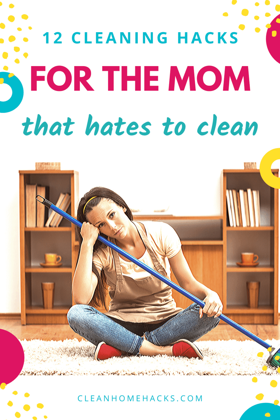 pinterest image with title 12 cleaning hacks for the mom that hates to clean