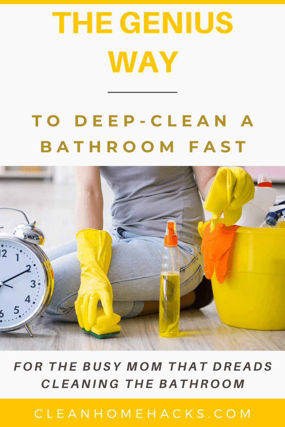 pinterest image for the genius way to clean a bathroom fast with woman sitting on floor by cleaning supplies and clock