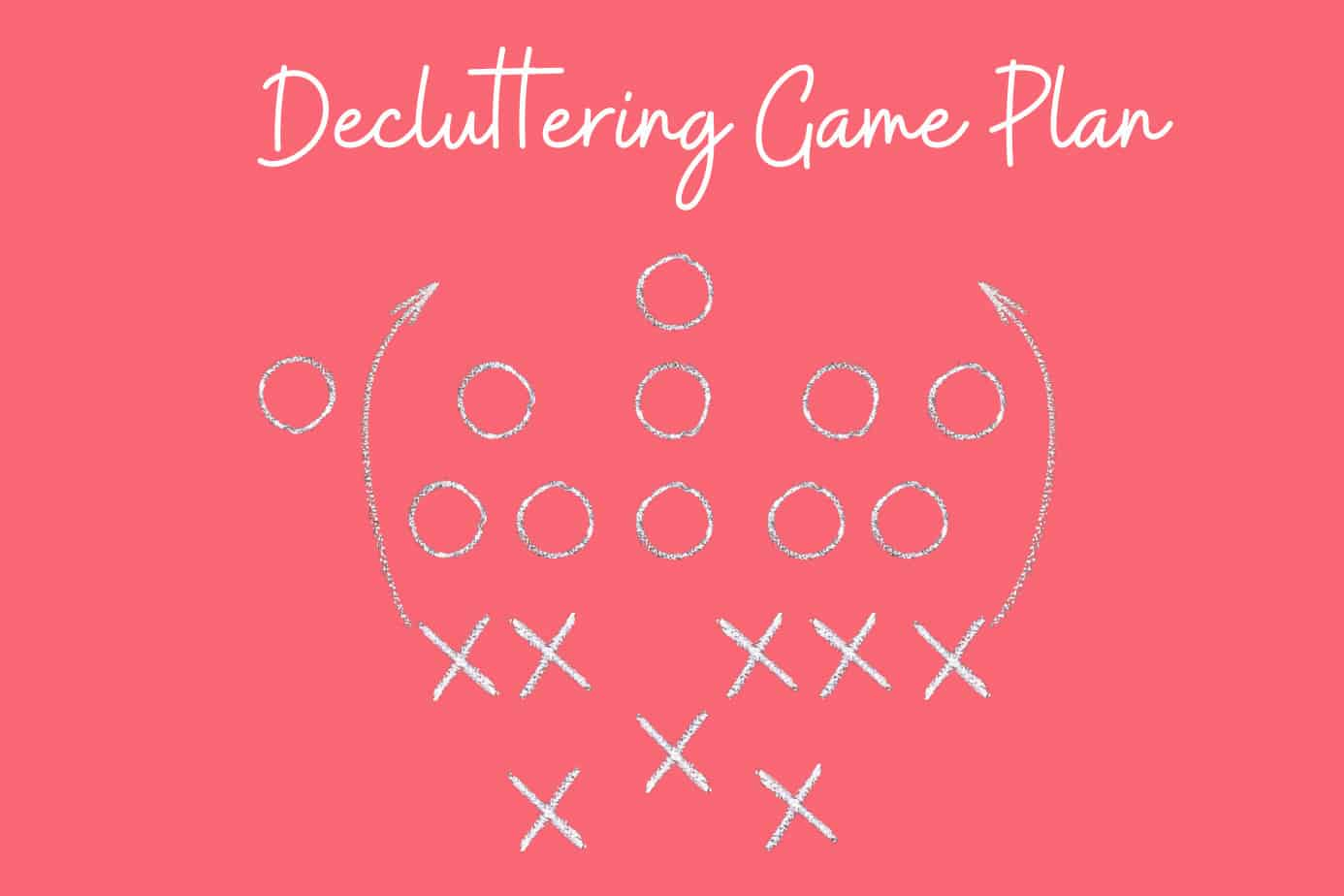 game plan of x and o for expert decluttering tips